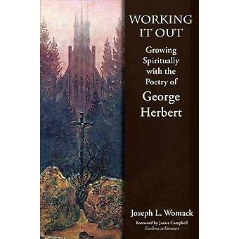 Working it Out Growing Spiritually with the Poetry of George Herbert by Womack & Joseph L