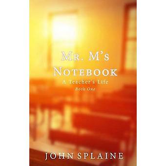 Mr. Ms Notebook A Teachers Life by Splaine & John