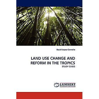 LAND USE CHANGE AND REFORM IN THE TROPICS by Lopez Cornelio & David