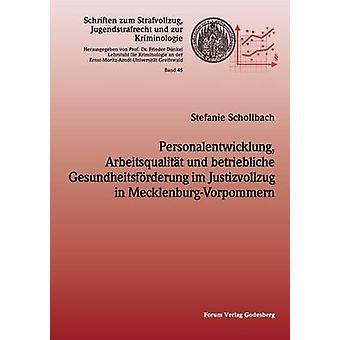 Personalentwicklung Arbeitsqualitt und betriebliche Gesundheitsfrderung im Justizvollzug in MecklenburgVorpommern by Schollbach & Stefanie