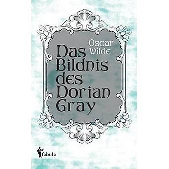 Das Bildnis des Dorian Gray by Wilde & Oscar