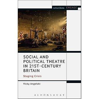 Social and Political Theatre in 21stCentury Britain Staging Crisis by Angelaki & Vicky
