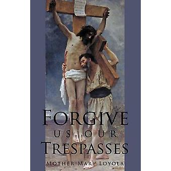 Forgive us our Trespasses by Loyola & Mother Mary