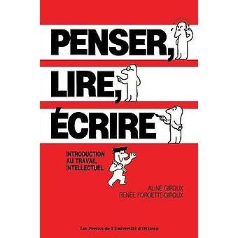 Penser lire crire Introduction au travail intellectuel by Giroux & Aline