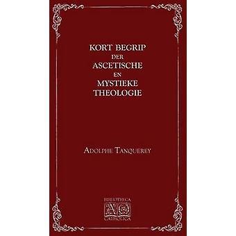 Kort begrip der ascetische en mystieke theologie by Tanquerey & Adolphe