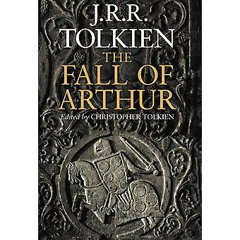 The Fall of Arthur by J. R. R. Tolkien - 9780007489947 Book
