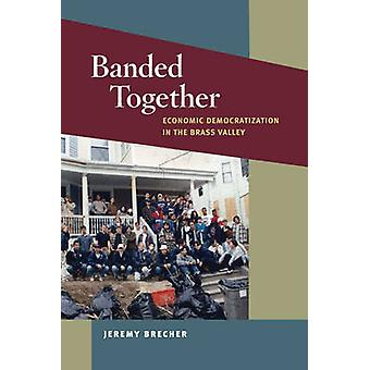 Banded Together - Economic Democratization in the Brass Valley von Jere