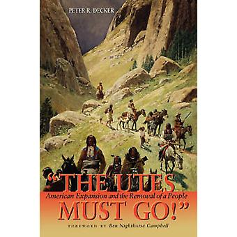The Utes Must Go! - American Expansion and the Removal of a People by