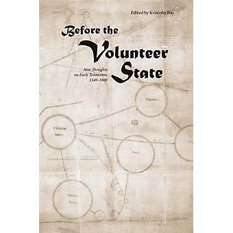 Before the Volunteer State - New Thoughts on Early Tennessee History -