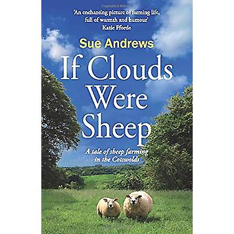 If Clouds Were Sheep - A Tale of Sheep Farming in the Cotswolds by Sue
