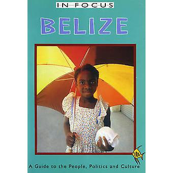 Belize in Focus - A Guide to the People - Politics and Culture by Ian