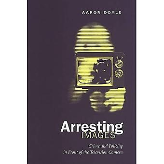 Arresting Images: Crime and Policing in Front of the Television Camera
