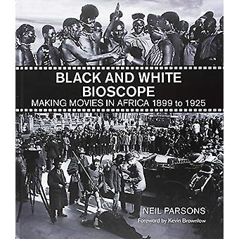 Black and White Bioscope - Making Movies in Africa 1899 to 1925 by Pro