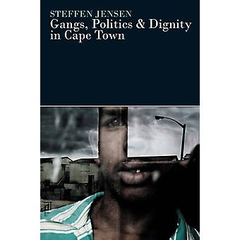 Gangs - Politics and Dignity in Cape Town by Steffen Jensen - 9781847