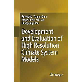 Development and Evaluation of High Resolution Climate System Models by Rucong Yu & Tianjun Zhou & Tongwen Wu & Wei Xue & Guangqing Zhou