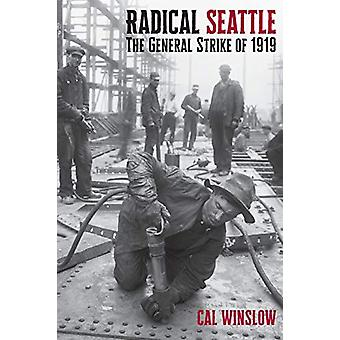Radical Seattle - The General Strike of 1919 by Cal Winslow - 97815836