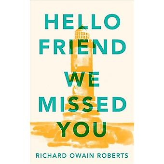 Hello Friend We Missed You by Richard Owain Roberts