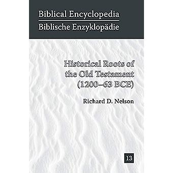 Historical Roots of the Old Testament (1200-63 Bce) by Dr Richard Nel