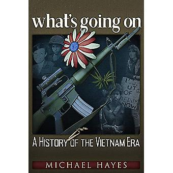 whatas going on - A History of the Vietnam Era by Michael Hayes - 9781