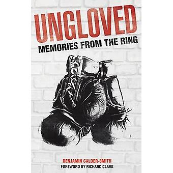 Ungloved - Memories from the Ring by Benjamin Calder-Smith - 978178531