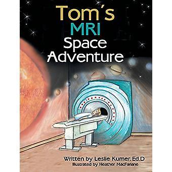 Tom's MRI Space Adventure by Ed D Leslie Kumer - 9781480861695 Book