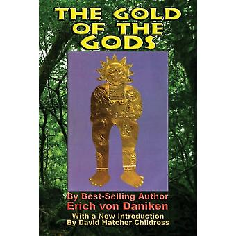 The Gold of the Gods by Erich von D niken & Introduction by David Hatcher Childress