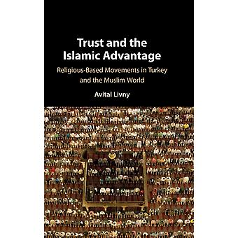 Trust and the Islamic Advantage  ReligiousBased Movements in Turkey and the Muslim World by Avital Livny