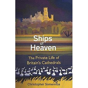 Ships Of Heaven The Private Life of Britains Cathedrals