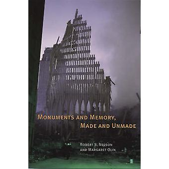 Monuments and Memory Made and Unmade by Robert S Nelson & Margaret Olin