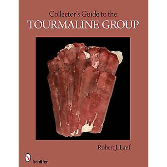 Collectors Guide to the Tourmaline Group by Lauf & Robert J. & PhD.