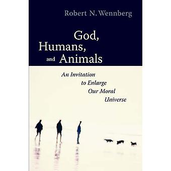God - Humans and Animals - An Invitation to Enlarge Our Moral Universe