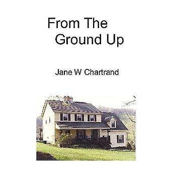 From The Ground Up by Jane W. Chartrand - 9781430311270 Book