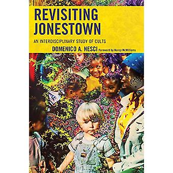 Revisiting Jonestown - An Interdisciplinary Study of Cults by Domenico