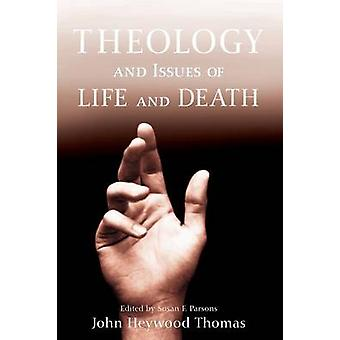 Theology and Issues of Life and Death by John Heywood Thomas - 978162