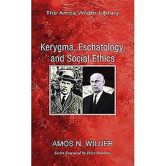Kerygma - Eschatology - and Social Ethics by Amos N Wilder - 97816256