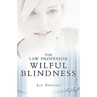 The Law Professor - Wilful Blindness by Lee Stuesser - 9781773709208 B