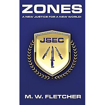 Zones - A New Justice for a New World! by M W Fletcher - 9781785387715
