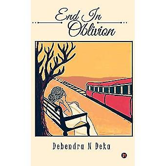 End in Oblivion by Debendra N Deka - 9781945825194 Book