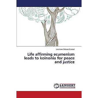 Life Affirming Ecumenism Leads to Koinonia for Peace and Justice by E
