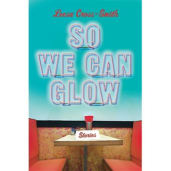 So We Can Glow by Leesa CrossSmith