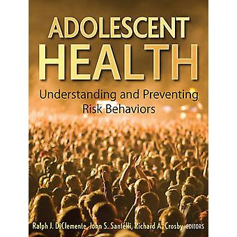 Adolescent Health by Edited by Ralph J DiClemente & Edited by John S Santelli & Edited by Richard A Crosby