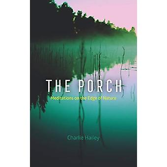 The Porch  Meditations on the Edge of Nature by Charlie Hailey