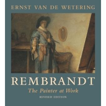 Rembrandt  The Painter at Work by Ernst Van de Wetering
