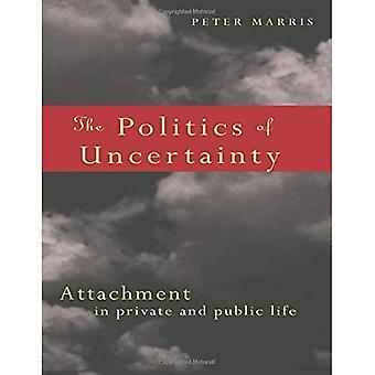 The Politics of Uncertainty: Attachment in Private and Public Life