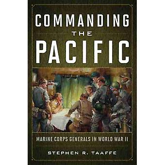 Commanding the Pacific by Stephen R. Taaffe