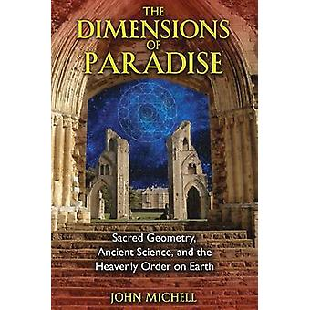 The Dimensions of Paradise  Sacred Geometry Ancient Science and the Heavenly Order on Earth by John Michell