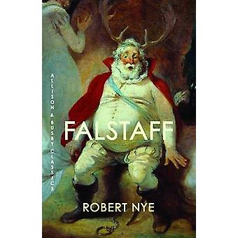 Falstaff - Allison & Busby Classics by Robert Nye - 9780749011642 Book