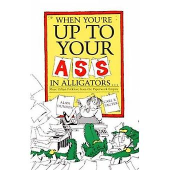 When You're Up to Your Ass in Alligators - More Urban Folklore from th