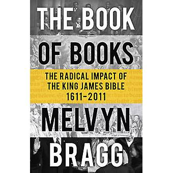 The Book of Books - The Radical Impact of the King James Bible 1611-20