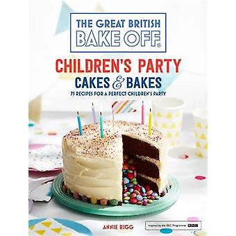 Great British Bake Off - Children's Party Cakes & Bakes by Annie Rigg